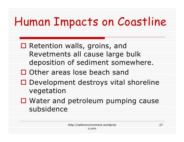 Human Impacts on Coastline   Retention walls, groins, and   Revetments all cause large bulk   deposition of sediment somew...