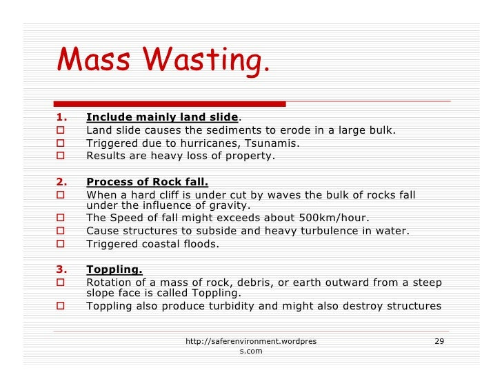 Mass Wasting. 1.   Include mainly land slide.      Land slide causes the sediments to erode in a large bulk.      Triggere...