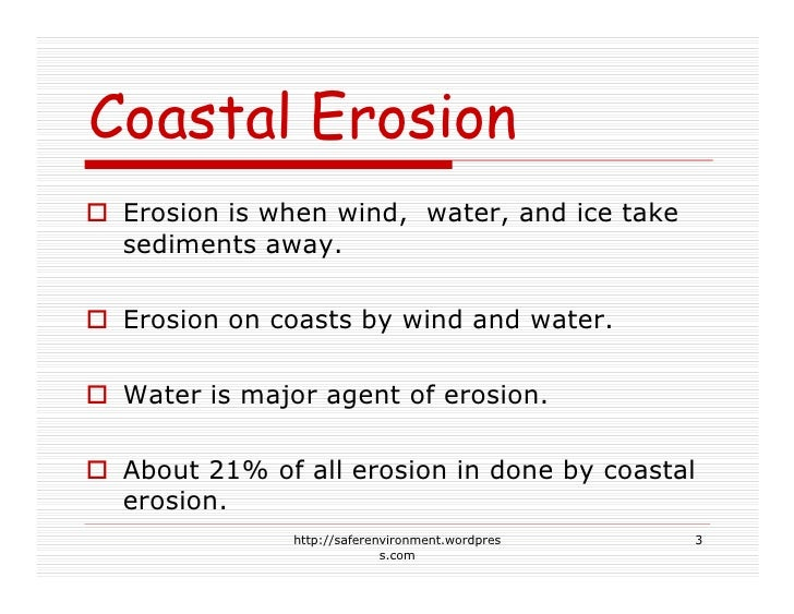 Coastal Erosion  Erosion is when wind, water, and ice take  sediments away.   Erosion on coasts by wind and water.   Water...