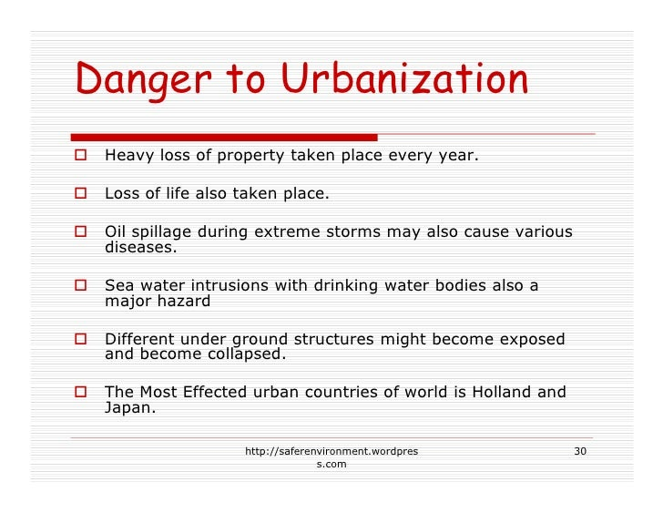 Danger to Urbanization  Heavy loss of property taken place every year.   Loss of life also taken place.   Oil spillage dur...