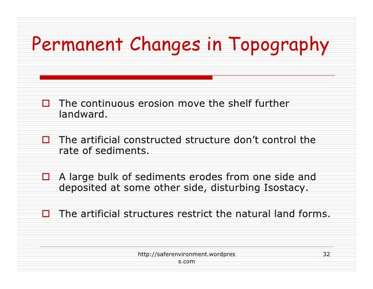 Permanent Changes in Topography    The continuous erosion move the shelf further   landward.    The artificial constructed...