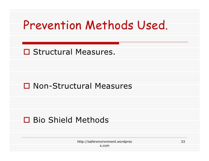 Prevention Methods Used.   Structural Measures.     Non-Structural Measures     Bio Shield Methods             http://safe...