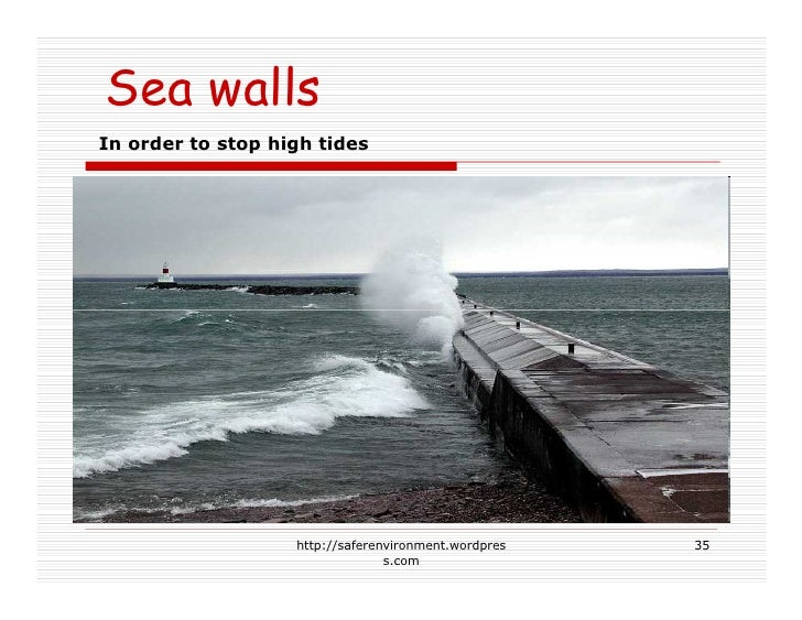 Sea walls In order to stop high tides                        http://saferenvironment.wordpres   35                        ...