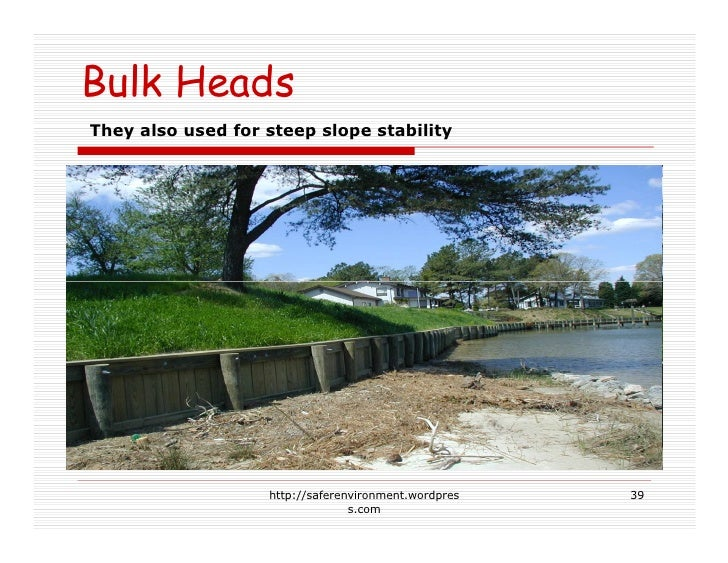 Bulk Heads They also used for steep slope stability                        http://saferenvironment.wordpres   39          ...