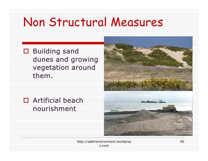 Non Structural Measures   Building sand  dunes and growing  vegetation around  them.    Artificial beach  nourishment     ...