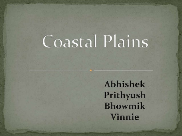  A plain adjacent to a coast is Coastal Plains.  Coastal Plains are characterized by an area of flat low lying land that...
