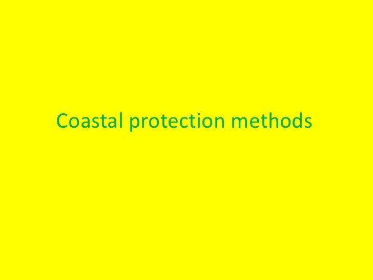Coastal protection methods<br />