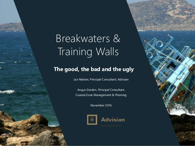 www.advisian.com Breakwaters & Training Walls The good, the bad and the ugly Lex Nielsen, Principal Consultant, Advisian A...