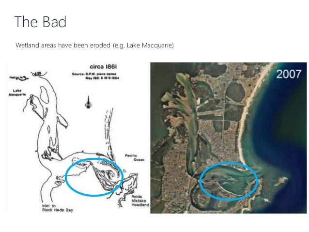 The Bad Wetland areas have been eroded (e.g. Lake Macquarie)