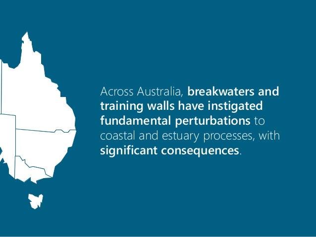 Across Australia, breakwaters and training walls have instigated fundamental perturbations to coastal and estuary processe...