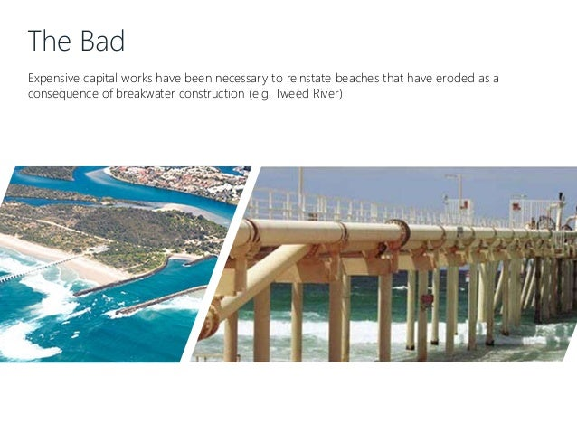 The Bad Expensive capital works have been necessary to reinstate beaches that have eroded as a consequence of breakwater c...