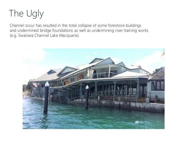 The Ugly Channel scour has resulted in the total collapse of some foreshore buildings and undermined bridge foundations as...