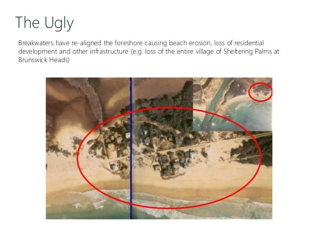 The Ugly Breakwaters have re-aligned the foreshore causing beach erosion, loss of residential development and other infras...