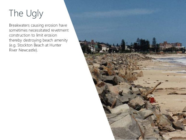 The Ugly Breakwaters causing erosion have sometimes necessitated revetment construction to limit erosion thereby destroyin...
