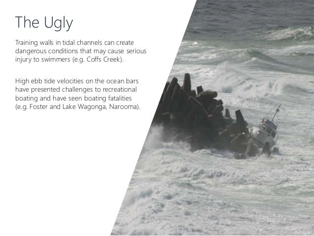 The Ugly Training walls in tidal channels can create dangerous conditions that may cause serious injury to swimmers (e.g. ...