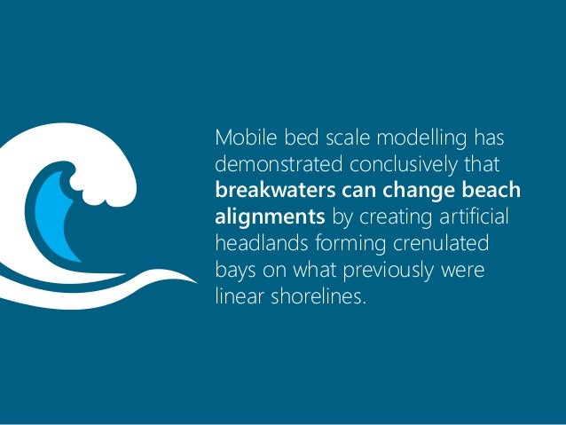 Mobile bed scale modelling has demonstrated conclusively that breakwaters can change beach alignments by creating artifici...