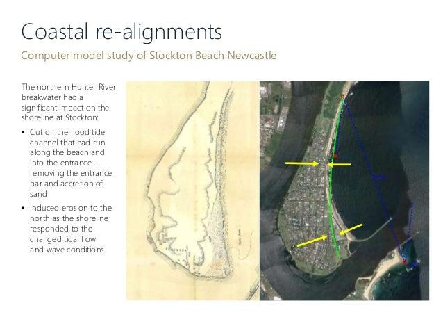 Coastal re-alignments Computer model study of Stockton Beach Newcastle The northern Hunter River breakwater had a signific...