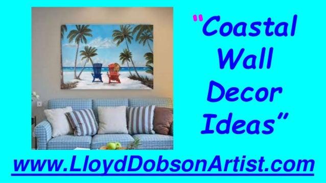 """""""Coastal Wall Decor Ideas"""" www.LloydDobsonArtist.com"""