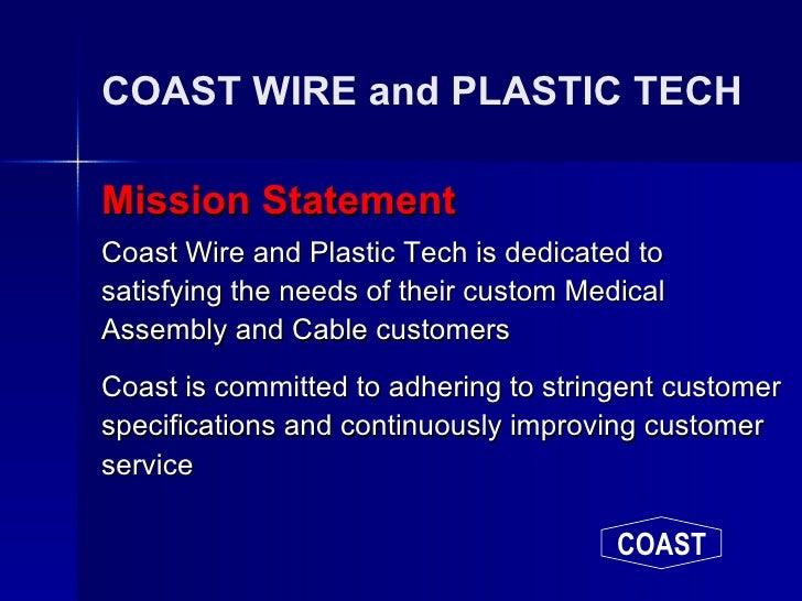 COAST WIRE and PLASTIC TECH <ul><li>Mission Statement </li></ul><ul><li>Coast Wire and Plastic Tech is dedicated to satisf...