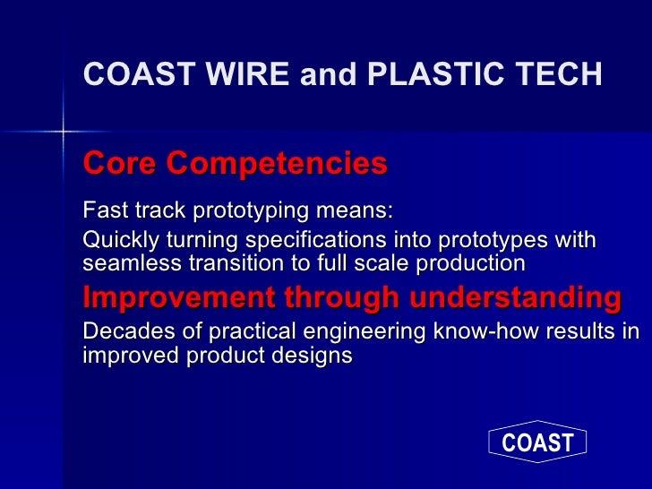 COAST WIRE and PLASTIC TECH <ul><li>Core Competencies </li></ul><ul><li>Fast track prototyping means: </li></ul><ul><li>Qu...