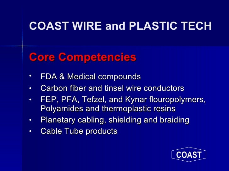 COAST WIRE and PLASTIC TECH <ul><li>Core Competencies </li></ul><ul><li>FDA & Medical compounds   </li></ul><ul><li>Carbon...