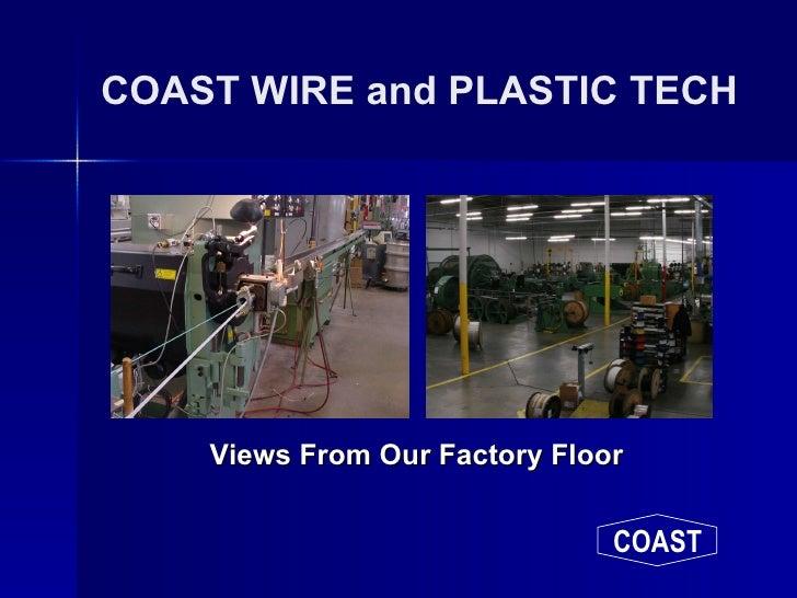 COAST WIRE and PLASTIC TECH <ul><li>Views From Our Factory Floor </li></ul>