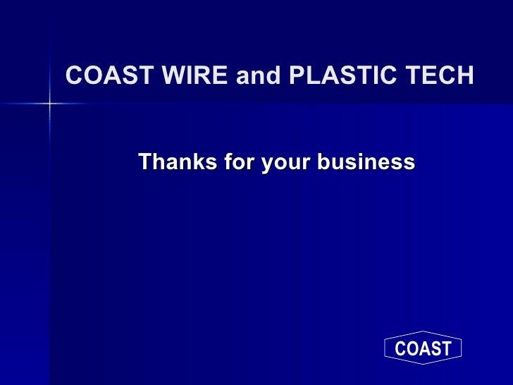 COAST WIRE and PLASTIC TECH <ul><li>Thanks for your business </li></ul>