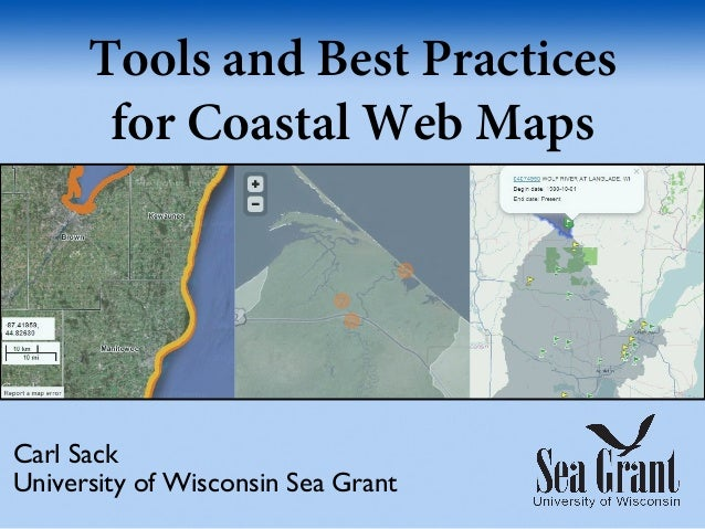Tools and Best Practicesfor Coastal Web MapsCarl SackUniversity of Wisconsin Sea Grant