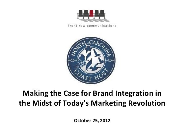 Making the Case for Brand Integration inthe Midst of Today's Marketing Revolution               October 25, 2012