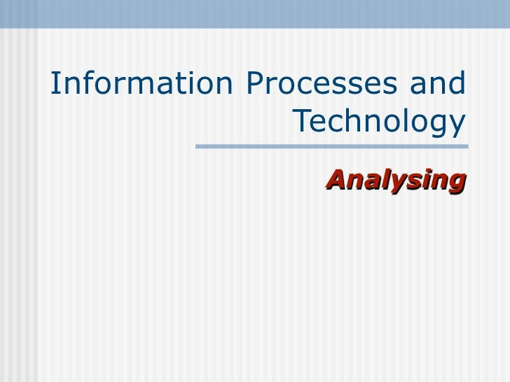 Information Processes and                Technology                 Analysing