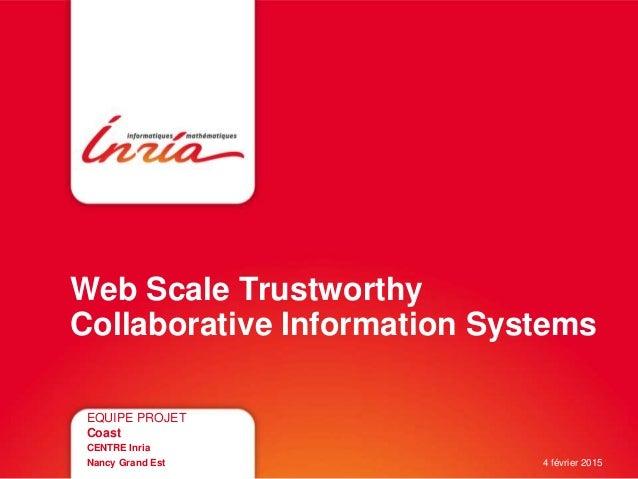 Web Scale Trustworthy Collaborative Information Systems EQUIPE PROJET Coast CENTRE Inria Nancy Grand Est 4 février 2015