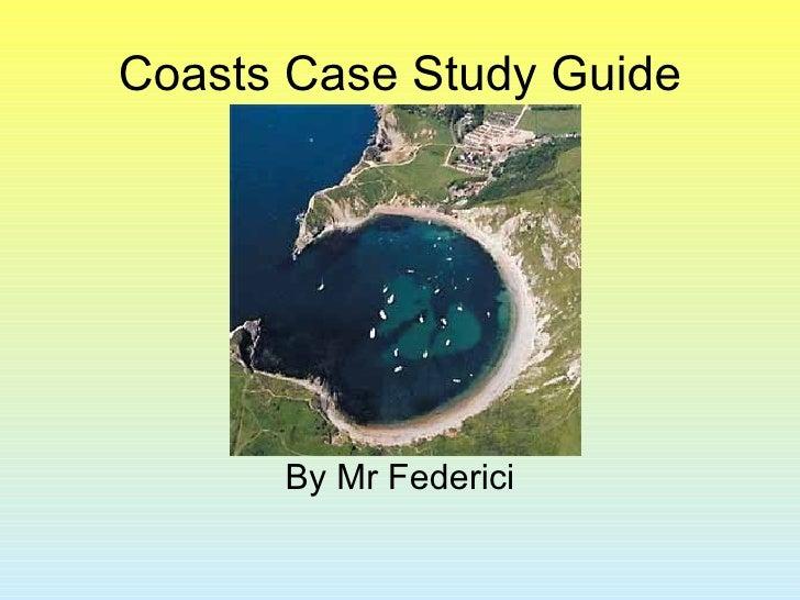 Coasts Case Study Guide <ul><li>By Mr Federici </li></ul>