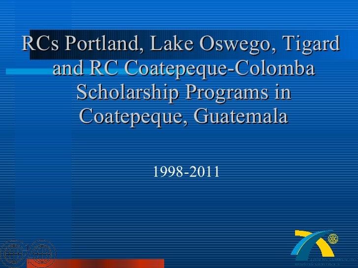 RCs Portland, Lake Oswego, Tigard  and RC Coatepeque-Colomba Scholarship Programs in Coatepeque, Guatemala 1998-2011