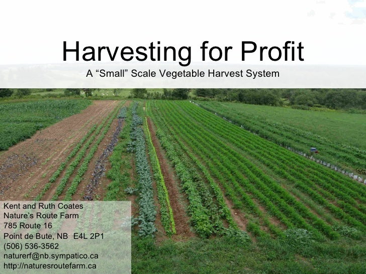 """Harvesting for Profit A """"Small"""" Scale Vegetable Harvest System Kent and Ruth Coates Nature's Route Farm 785 Route 16 Point..."""