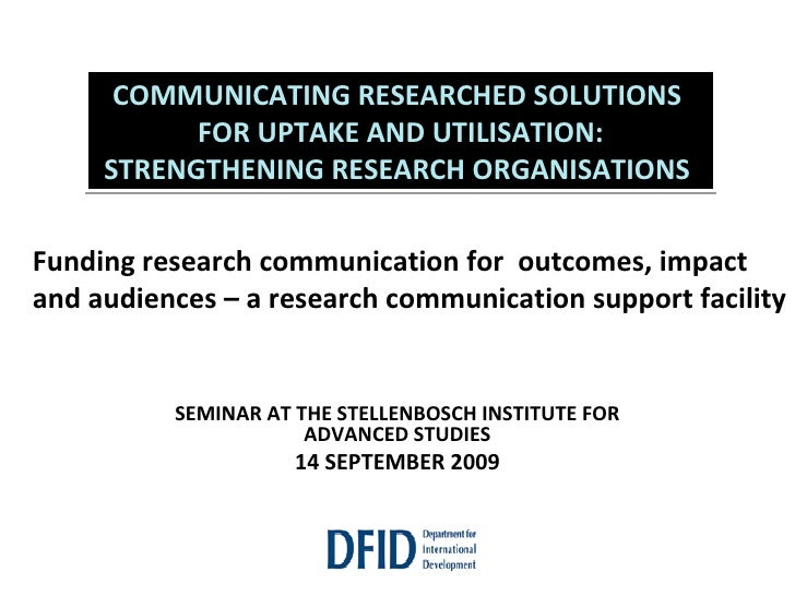 SEMINAR AT THE STELLENBOSCH INSTITUTE FOR ADVANCED STUDIES 14 SEPTEMBER 2009 COMMUNICATING RESEARCHED SOLUTIONS  FOR UPTAK...