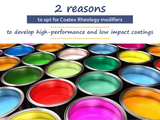 connect • innovate • accelerate 1 2 reasons to develop high-performance and low impact coatings to opt for Coatex Rheology...