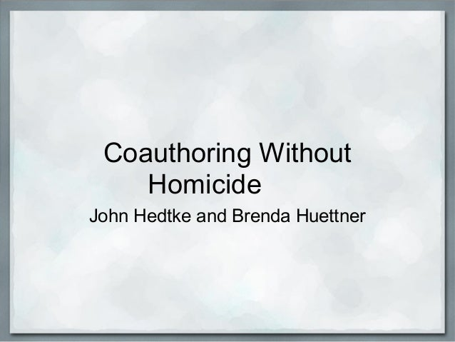 Coauthoring Without Homicide John Hedtke and Brenda Huettner