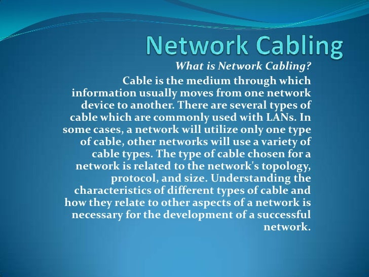 Network Cabling<br />What is Network Cabling?<br />Cable is the medium through which information usually moves from one ne...