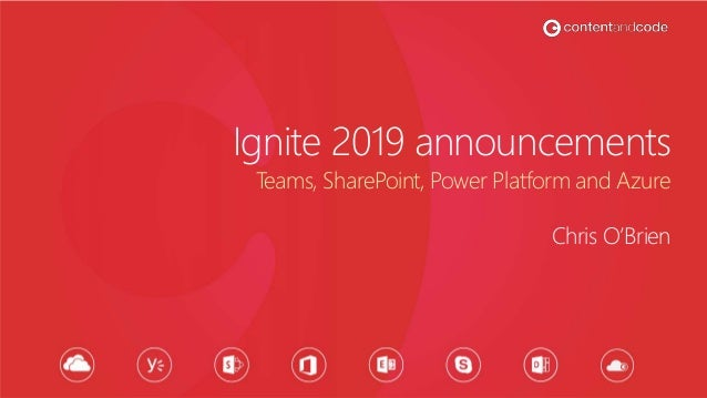 Ignite 2019 announcements Chris O'Brien Teams, SharePoint, Power Platform and Azure