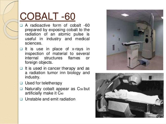 COBALT -60  A radioactive form of cobalt -60 prepared by exposing cobalt to the radiation of an atomic pulse is useful in...