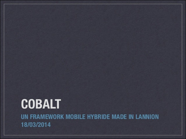 COBALT UN FRAMEWORK MOBILE HYBRIDE MADE IN LANNION 18/03/2014