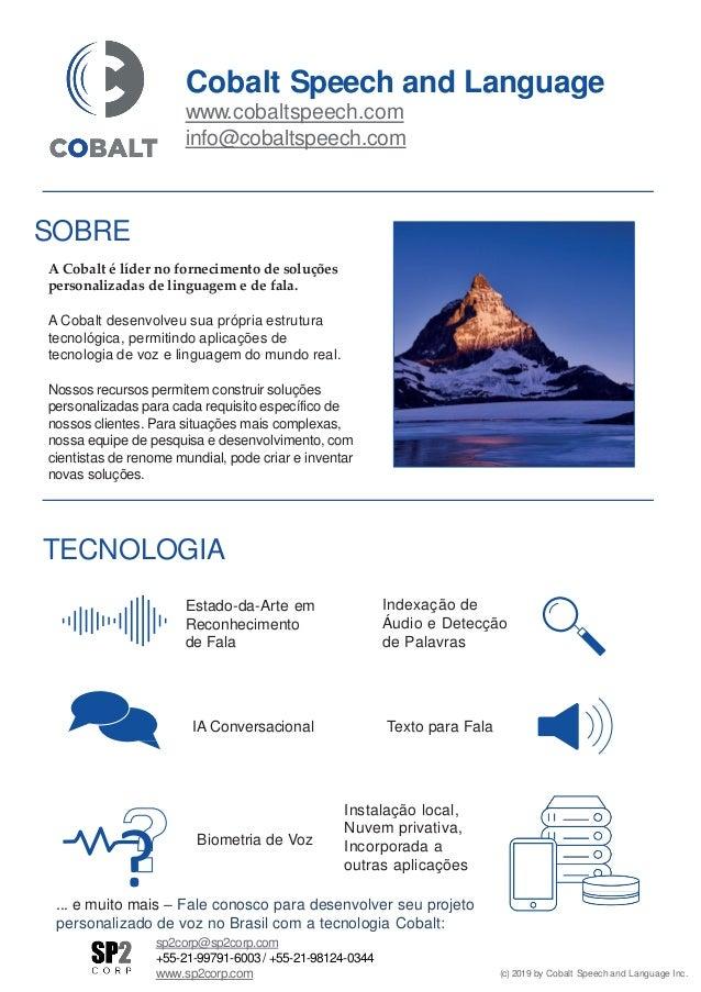 SOBRE A Cobalt é líder no fornecimento de soluções personalizadas de linguagem e de fala. A Cobalt desenvolveu sua própria...