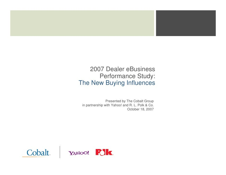 2007 Dealer eBusiness       Performance Study: The New Buying Influences                   Presented by The Cobalt Group  ...