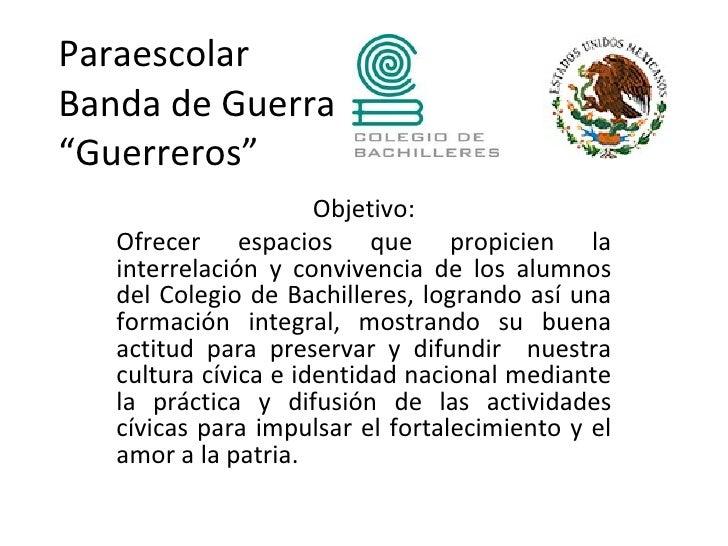 """Paraescolar Banda de Guerra """"Guerreros""""                       Objetivo:    Ofrecer espacios que propicien la    interrelac..."""