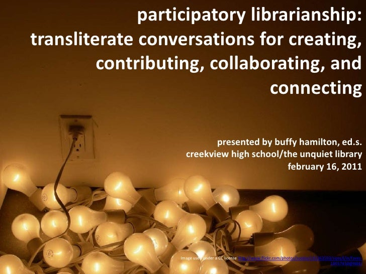 participatory librarianship:  transliterate conversations for creating, contributing, collaborating, and connecting <br />...
