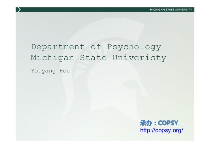 Department of PsychologyMichigan State UniveristyYouyang Hou                    承办:COPSY                    承办:COPSY      ...