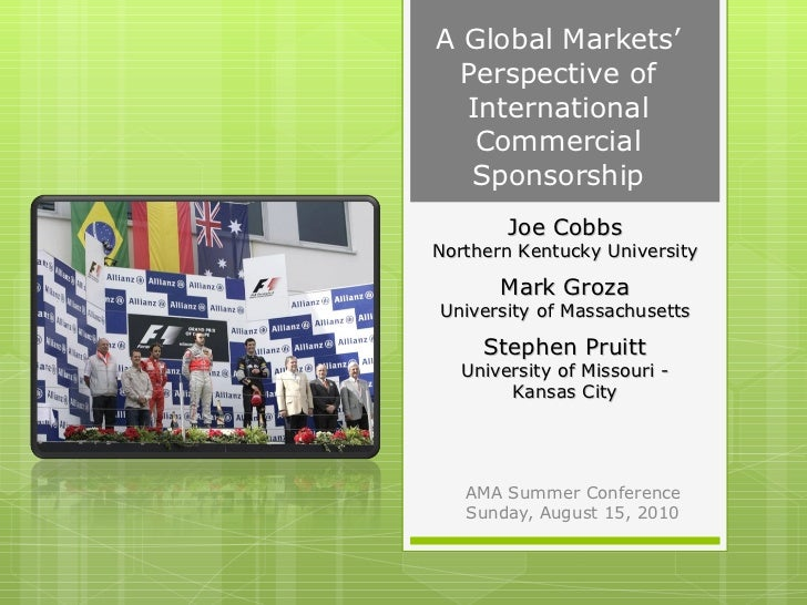 A Global Markets' Perspective of International Commercial Sponsorship <ul><ul><li>AMA Summer Conference </li></ul></ul><ul...