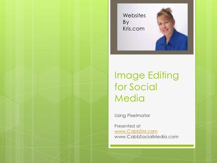 Websites   By   Kris.comImage Editingfor SocialMediaUsing PixelmatorPresented atwww.CobbSM.comwww.CobbSocialMedia.com