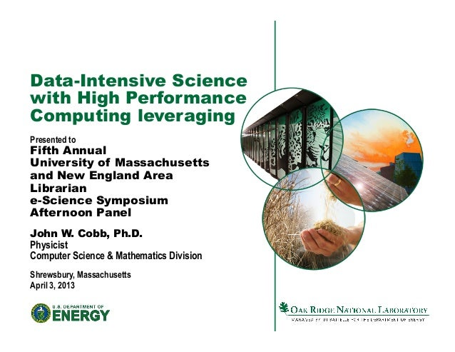 Data-Intensive Sciencewith High PerformanceComputing leveragingPresented toFifth AnnualUniversity of Massachusettsand New ...