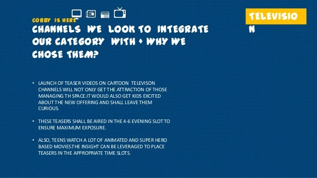 COBBY IS HERE  CHANNELS WE LOOK TO INTEGRATE OUR CATEGORY WITH + WHY WE CHOSE THEM? • LAUNCH OF TEASER VIDEOS ON CARTOON T...